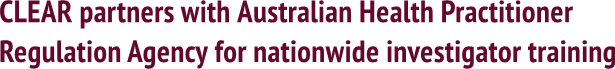 CLEAR partners with Australian Health Practitioner  Regulation Agency for nationwide investigator training